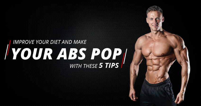 Improve your diet and make your abs pop with these 5 tips
